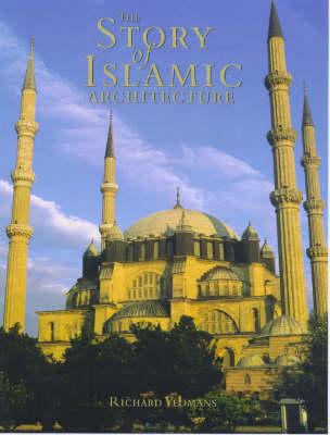 The Story of Islamic Architecture (Hardback)