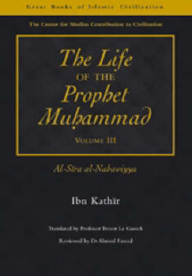 The Life of the Prophet Muhammad: v. 3: Al-Siraay al-Nabawiyya - The Great Books of Islamic Civilization (Paperback)