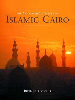 The Art and Architecture of Islamic Cairo (Hardback)