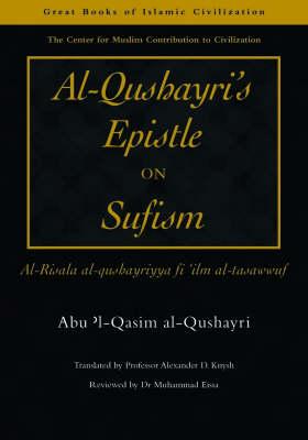 Al-Qushayri's Epistle on Sufism: Al-Risala Al-qushayriyya Fi 'ilm Al-tasawwuf - The Great Books of Islamic Civilization (Paperback)