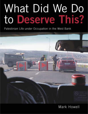 What Did We Do to Deserve This?: Palestinian Life Under Occupation in the West Bank (Hardback)