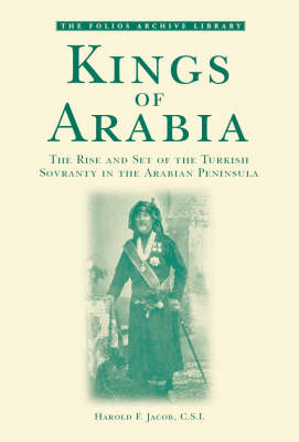 Kings of Arabia: The Rise and Set of the Turkish Sovreignty in the Arabian Peninsula - Folios Archive Library (Paperback)