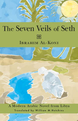 The Seven Veils of Seth: A Modern Arabic Novel from Libya - Arab Writers in Translation (Paperback)