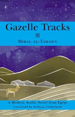 Gazelle Tracks: A Modern Arabic Novel from Egypt - Arab Writers in Translation (Paperback)