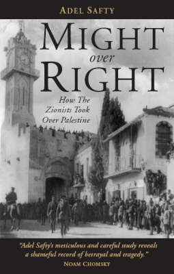 Might Over Right: How the Zionists Took Over Palestine (Hardback)
