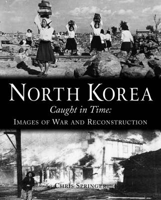 North Korea Caught in Time: Images of War and Reconstruction (Hardback)