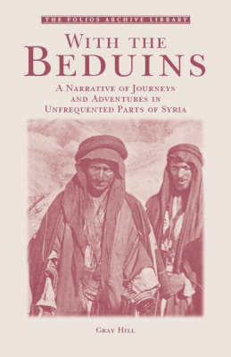 With the Beduins: A Narrative of Journeys and Adventures in Unfrequented Parts of Syria - Folios Archive Library (Paperback)