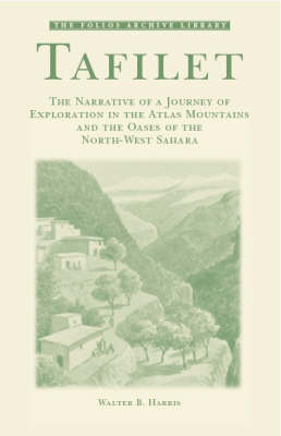 Tafilet: The Narrative of a Journey of Exploration in the Atlas Mountains and the Oases of the North-west Sahara - Folios Archive Library (Paperback)