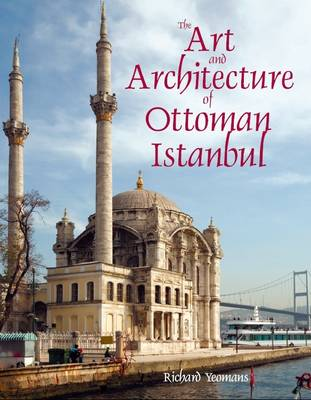 The Art and Architecture of Ottoman Istanbul (Hardback)