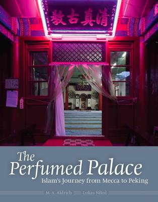 The Perfumed Palace: Islam's Journey from Mecca to Peking (Hardback)