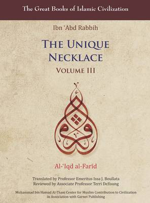 The Unique Necklace: v. 3: Al-'Iqd Al-Farid - The Great Books of Islamic Civilization (Hardback)