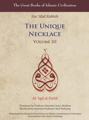 The Unique Necklace: v. 3: Al-'Iqd Al-Farid - The Great Books of Islamic Civilization (Paperback)