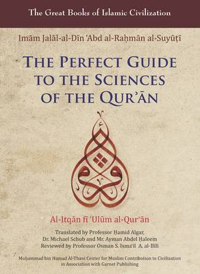 The Perfect Guide to the Sciences of the Qur'an: v. 1: Al-itqan Fi 'ulum Al-Qur'an - The Great Books of Islamic Civilization (Paperback)