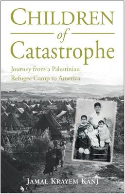 Children of Catastrophe: Journey from a Palestinian Refugee Camp to America (Paperback)