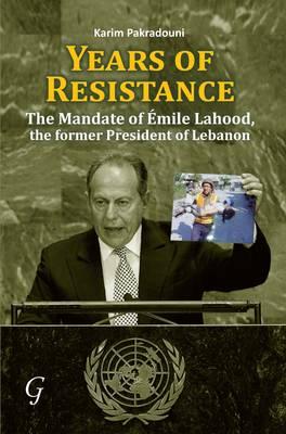 Years of Resistance: The Mandate of Emile Lahood, the Former President of Lebanon (Hardback)