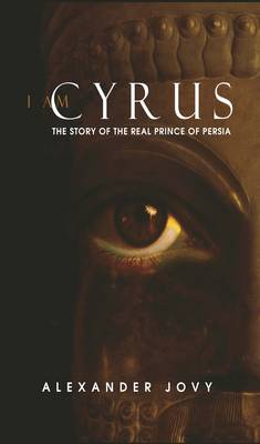 I am Cyrus: The Story of the Real Prince of Persia (Paperback)