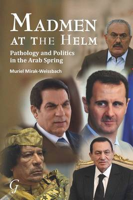 Madmen at the Helm: Pathology and Politics in the Arab Spring (Paperback)