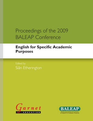 Proceedings of the 2009 BALEAP Conference: English for Specific Academic Purposes - English for Academic Purposes (Paperback)