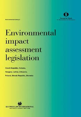 Environmental Impact Assessment Legislation:Czech Republic, Estonia, Hungary, Latvia, Lithuania, Poland, Slovak Republic, Slovenia (Hardback)