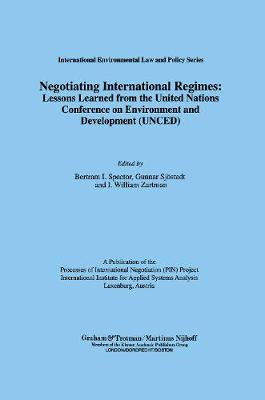 Negotiating International Regimes:Lessons Learned from the U. N. Conference on Environment and Development (Hardback)