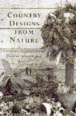 Country Designs from Nature: Creative Displays from Flowers, Plants and Leaves (Hardback)