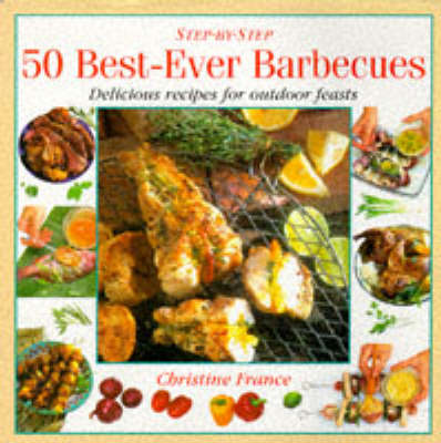 Best-ever Barbecues: Delicious Recipes for Outdoor Eating and Entertaining - Step-by-Step (Hardback)