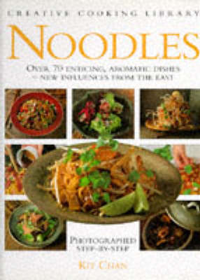 Noodles: Over 70 Enticing, Aromatic Dishes - New Influences from the East - Creative Cooking Library (Hardback)