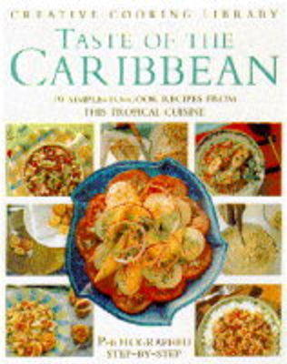 Taste of the Caribbean: 70 Simple-to-cook Recipes from This Tropical Cuisine - Creative Cooking Library (Hardback)