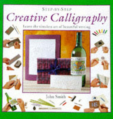 Creative Calligraphy: Learn the Timeless Art of Beautiful Writing - Step-by-Step (Hardback)