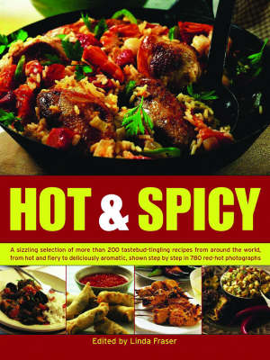 Hot and Spicy: A Sizzling Selection of More Than 200 Tastebud-tingling Recipes from Around the World, from Hot and Fiery to Deliciously Aromatic, Shown Step-by-step in 780 Red-hot Photographs (Hardback)