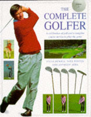 The Complete Golfer: A Celebration of Golf and a Complete Course on How to Play the Game (Hardback)