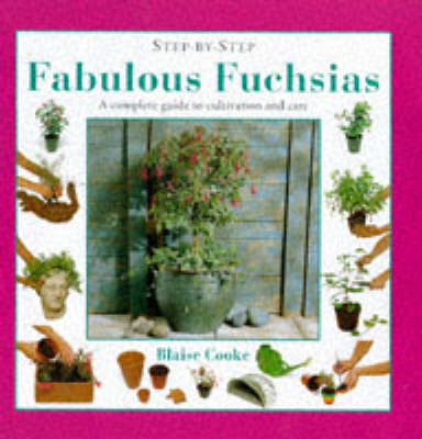 Fabulous Fuchsias: A Complete Guide to Cultivation and Care - Step-by-Step (Hardback)