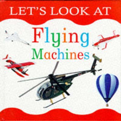 Let's Look at Flying Machines - The let's look series (Hardback)