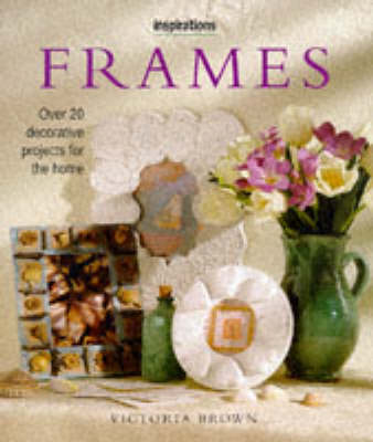 Frames: Over 20 Decorative Projects for the Home - Inspirations S. (Hardback)