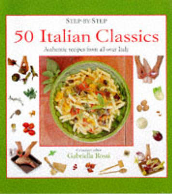50 Italian Classics: Authentic Recipes from All Over Italy - Step-by-Step (Hardback)