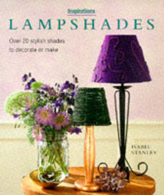 Lampshades: Over 20 Stylish Shades to Decorate or Make - Inspirations S. (Hardback)