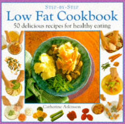Low Fat Cookbook: 50 Delicious Recipes for Healthy Eating - Step-by-Step (Paperback)