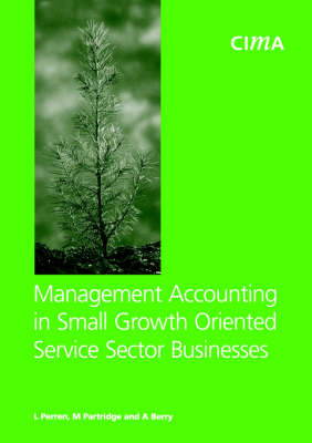 Management Accounting in Small Growth Orientated Service Sector Businesses - CIMA Research (Paperback)
