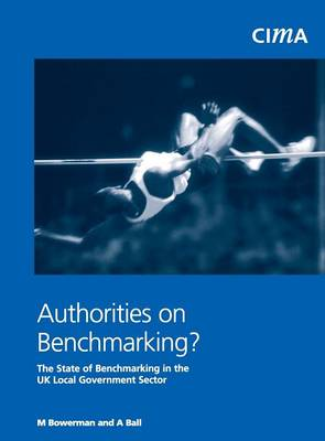 Authorities on Benchmarking: The State of Benchmakring in UK Local Government - CIMA Research (Paperback)
