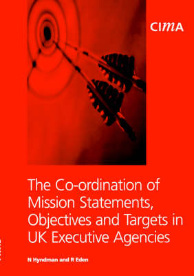 The Co-ordination of Mission Statements, Objectives and Targets in UK Executive Agencies - CIMA Research (Paperback)