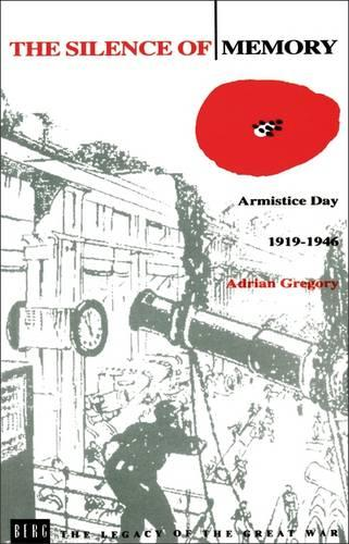 The Silence of Memory: Armistice Day, 1919-1946 - Legacy of the Great War v. 6 (Paperback)