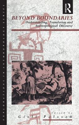 Beyond Boundaries: Understanding, Translation and Anthropological Discourse - Explorations in Anthropology v. 16 (Paperback)