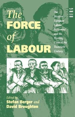 The Force of Labour: The Western European Labour Movement and the Working Class in the Twentieth Century (Paperback)