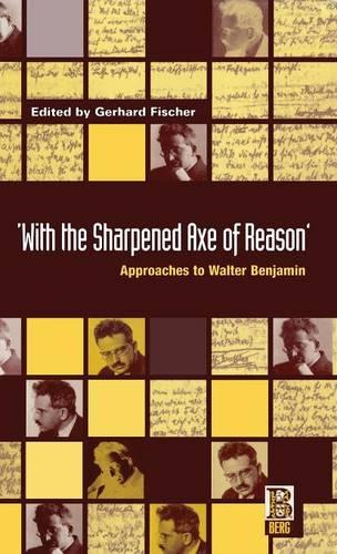 With the Sharpened Axe of Reason: Approaches to Walter Benjamin (Hardback)