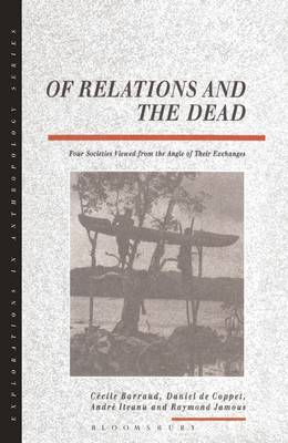 Of Relations and the Dead: Four Societies Viewed from the Angle of Their Exchanges - Explorations in Anthropology v. 18 (Paperback)