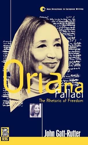 Oriana Fallaci: The Rhetoric of Freedom - New Directions in European Writing v. 7 (Hardback)