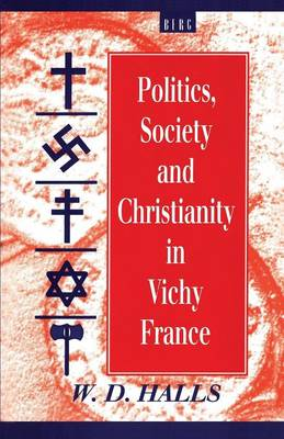 Politics, Society and Christianity in Vichy France - Berg French Studies (Hardback)