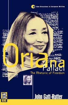 Oriana Fallaci: The Rhetoric of Freedom - New Directions in European Writing v. 7 (Paperback)