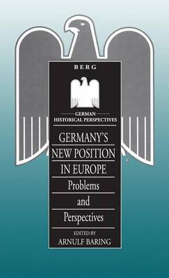 Germany's New Position in Europe: Problems and Perspectives - German Historical Perspectives v. 8 (Hardback)
