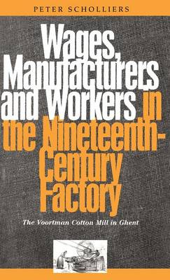 Wages, Manufacturers and Workers in the Nineteenth-century Factory: The Voortman Cotton Mill in Ghent (Hardback)